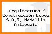 Arquitectura Y Construcción López S.A.S. Medellín Antioquia