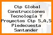 Ctp Global Construcciones Tecnología Y Proyectos Ctp S.A.S Piedecuesta Santander