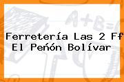 Ferretería Las 2 Ff El Peñón Bolívar