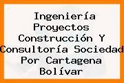 Ingeniería Proyectos Construcción Y Consultoría Sociedad Por Cartagena Bolívar
