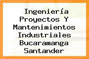 Ingeniería Proyectos Y Mantenimientos Industriales Bucaramanga Santander