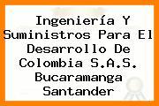 Ingeniería Y Suministros Para El Desarrollo De Colombia S.A.S. Bucaramanga Santander