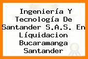 Ingeniería Y Tecnología De Santander S.A.S. En Líquidacion Bucaramanga Santander