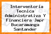 Interventoría Tecnica Administrativa Y Financiera Jmpr Bucaramanga Santander