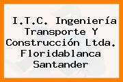 I.T.C. Ingeniería Transporte Y Construcción Ltda. Floridablanca Santander