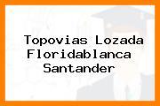 Topovias Lozada Floridablanca Santander