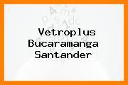 Vetroplus Bucaramanga Santander