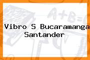 Vibro S Bucaramanga Santander