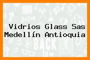 Vidrios Glass Sas Medellín Antioquia